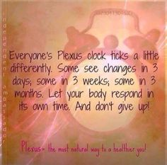 Plexus is like a body reset. It's regulating and balancing you on the inside to get everything working like it should. This takes time-but the wait is worth it!