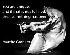 """✯ Martha Graham ✯ """"You are unique and if that is not fulfilled then something has been lost."""""""