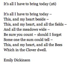 It's all I have to bring today - Emily Dickinson