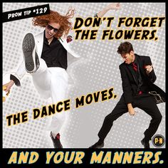 #PromNation tip #129: Don't forget the flowers, the dance moves, and your manners.