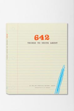 642 Things To Write About By San Francisco Writer's Grotto