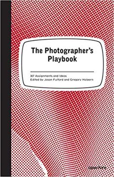 The Photographer's Playbook: 307 Assignments and Ideas, Edited by Jason Fulford and Gregory Halpern, 2014 - Aperture Foundation