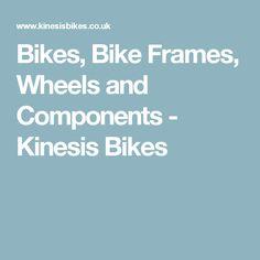 Bikes, Bike Frames, Wheels and Components - Kinesis Bikes