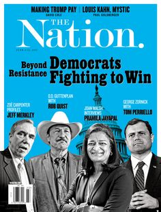 Beyond Resistance: Democrats Fighting to Win. The Nation. June 5/12, 2017.