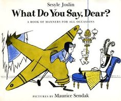 What Do You Say, Dear? A Book of Manners for All Occasions ~ pictures by Maurice Sendak (1958)