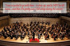 """""""I was so #excited to go with them - to #dress up, and to NOT be left #home....and then I'm #pretty sure I fell #asleep during the #concert."""" #quote #music #classical #orchestra"""