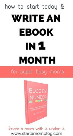 Start Today How to Write an eBook in 1 Month as a Mom Blogger - Start a Mom Blog