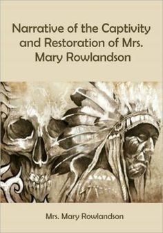 The Narrative of the Captivity and Restoration of Mary Rowlandson by Mary Rowlandson