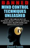Free Kindle Book -  [Health & Fitness & Dieting][Free] Banned Mind Control Techniques Unleashed: Learn The Dark Secrets Of Hypnosis, Manipulation, Deception, Persuasion, Brainwashing And Human Psychology Check more at http://www.free-kindle-books-4u.com/health-fitness-dietingfree-banned-mind-control-techniques-unleashed-learn-the-dark-secrets-of-hypnosis-manipulation-deception-persuasion-brainwashing-and-human-psychology/