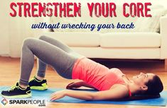 Decrease the probability of injury and increase your posture and abdominal strength with these back-friendly core strength exercises.