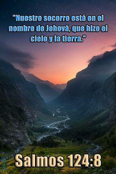 """- Salmos 124:8 - """"Nuestro socorro está en el nombre de Jehová, que hizo el cielo y la tierra."""""""