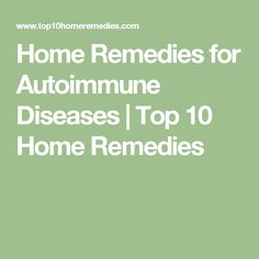 Home Remedies for Autoimmune Diseases | Top 10 Home Remedies