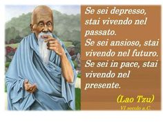 Parole e ispirazione - Lao Tzu Italian Quotes, My Life Style, Live In The Present, Pope Francis, Dalai Lama, Good Thoughts, True Words, Cool Words, Decir No