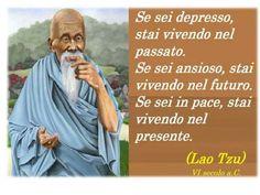 Parole e ispirazione - Lao Tzu Italian Quotes, Love Your Family, Live In The Present, Dalai Lama, Pope Francis, Good Thoughts, True Words, Cool Words, Decir No