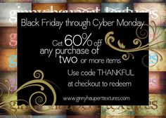 Black Friday and Cyber Monday sale  60% off any two or more items  www.ginnyhauperttextures.com