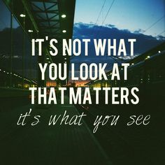 -Henry David Thoreau #perspective #inspiration
