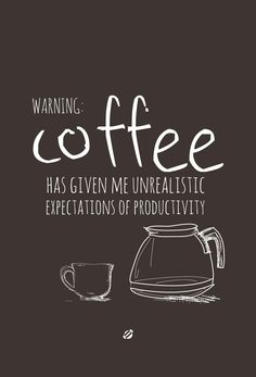 Warning: Coffee has given me unrealistic expectations of productivity. I LOVE Coffee. Coffee Talk, Coffee Is Life, I Love Coffee, My Coffee, Morning Coffee, Coffee Drinks, Coffee Cups, Coffee Lovers, Coffee Break