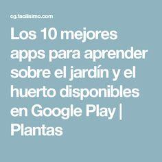 Los 10 mejores apps para aprender sobre el jardín y el huerto disponibles en Google Play | Plantas