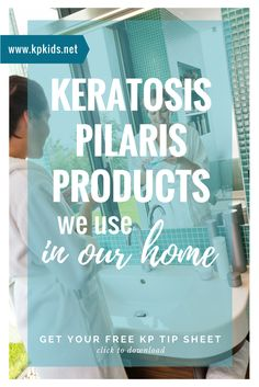 See what Keratosis Pilaris products we use in our home to treat KP | KPKids.net: creams, lotions, scrubs, and more.