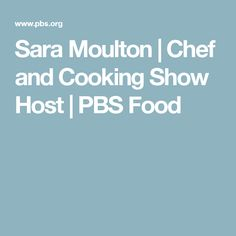 Sara Moulton | Chef and Cooking Show Host | PBS Food