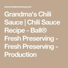 Grandma's Chili Sauce   Chili Sauce Recipe - Ball® Fresh Preserving - Fresh Preserving - Production