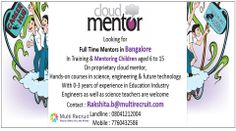 Cloud Mentor Looking for Full Time /Part Time Mentors in Bangalore In Training & Mentoring Children aged 6 to 15 On proprietary cloud mentor, Hands-on courses in science, engineering & future technology, With 0-3 years of experience in Education Industry, Engineers as well as School Science Teachers are welcome. Contact : Rakshita.b@multirecruit.com Landline : 08041212004 Mobile : 7760432586