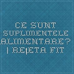 Ce sunt suplimentele alimentare? | Rețeta Fit