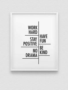 work hard have fun stay positive be kind no drama print //