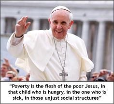 """#PopeSays """"Poverty calls us to sow hope…. Poverty is the flesh of the poor Jesus, in that child who is hungry, in the one who is sick, in those unjust social structures."""""""
