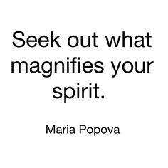 Image result for Seek out what magnifies your spirit.