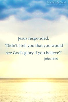 """John NASB :Jesus *said to her, """"Did I not say to you that if you believe, you will see the glory of God? Prayer Verses, Bible Verses Quotes, Jesus Quotes, Bible Scriptures, Faith Quotes, Wisdom Quotes, Quotes Quotes, Qoutes, Spiritual Quotes"""