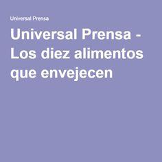 Universal Prensa - Los diez alimentos que envejecen