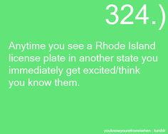 You know you're from Rhode Island when........everyone knows everyone.....lol
