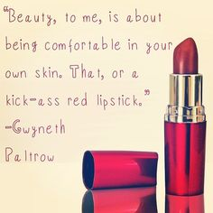 """Beauty, to me, is about being comfortable in your own skin. That, or a kick-ass red lipstick.""   ― Gwyneth Paltrow #fashion #beauty #quotes #makeup"