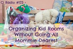 123 - Organizing Kid Rooms Without Going All Mommie Dearest