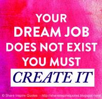 Your Dream Job does not Exist, You Must Create It Job Quotes, Motivational Quotes For Life, Daily Quotes, Positive Quotes, Life Quotes, Inspirational Quotes, Dream Quotes, Funny Romantic Quotes, Love Quotes Funny