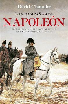 Las Campañas de Napoleón: un emperador en el campo de batalla : de Tolón a Waterloo (1796-1815) / David G. Chandler. La Esfera de los Libros, 2008