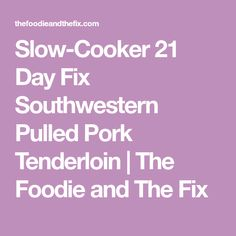Slow-Cooker 21 Day Fix Southwestern Pulled Pork Tenderloin | The Foodie and The Fix