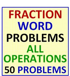 FRACTION WORD PROBLEMS ALL OPERATIONS   * NO FLUFF - JUST 50 PURE WORD PROBLEMS TO SOLVE!    * You receive 4 worksheets of 50 word problems - 25 problems involving ALL types of addition and subtraction of fractions with LIKE and UNLIKE denominators AND 25 problems involving all types of multiplication and division of fractions.