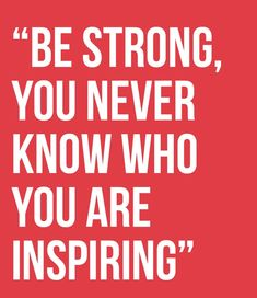 Always be  strong and show strength. You are providing inspiration to others