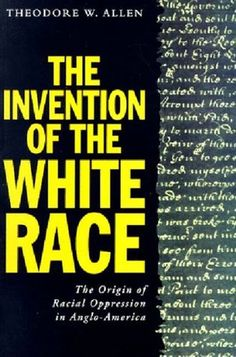 The Invention of the White Race, Theodore Allen