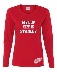 Hilarious My Cup Size Is Stanley Red Wings Shirt! Perfect Detroit Red Wings shirt for the ladies! Comes in various styles and sizes! by EllaGTees on Etsy https://www.etsy.com/listing/213067353/hilarious-my-cup-size-is-stanley-red