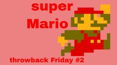Today is Friday. I am doing throwback Friday, which is a series where I play older games. This Friday, I am playing Super Mario. Throwback Friday, Play Super Mario, Today Is Friday, Old Games