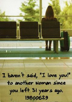 """Post Secret: """"I haven't said 'I love you' to another woman since you left 31 years ago."""""""