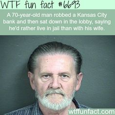 Man robbed a bank just so he won't live with his wife - WTF fun fact