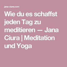 Wie du es schaffst jeden Tag zu meditieren — Jana Ciura   Meditation und Yoga