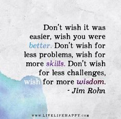 wisdom jim rohn | ... Don't wish for less challenges, wish for more wisdom. – Jim Rohn
