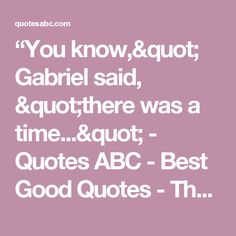 """""""You know,"""" Gabriel said, """"there was a time..."""" - Quotes ABC - Best Good Quotes - The Best Quotes"""