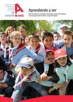 APRENDIENDO A SER  Ofrece recursos teóricos y prácticos para trabajar en el desarrollo espiritual en los Grupos de ASDE-Scouts de España de una manera dinámica, creativa y respetuosa con la pluralidad de opciones existentes.