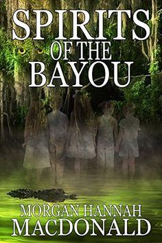 Spirits Of The Bayou  (Spirits, Bk 2) by Morgan Hannah MacDonald